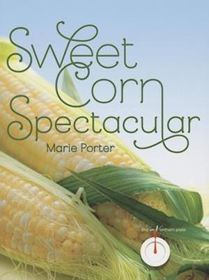 Sweet Corn Spectacular af Marie Porter