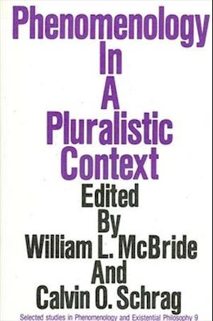 Phenomenology in a Pluralistic Context af William Leon Mcbride, Calvin O Schrag