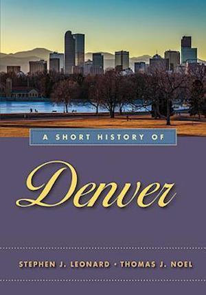 Short History of Denver af Thomas J. Noel, Stephen J. Leonard