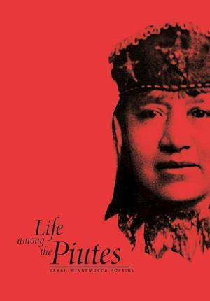 Life Among the Piutes af Sarah Winnemucca Hopkins, Sarah Winnemucca Hopkins