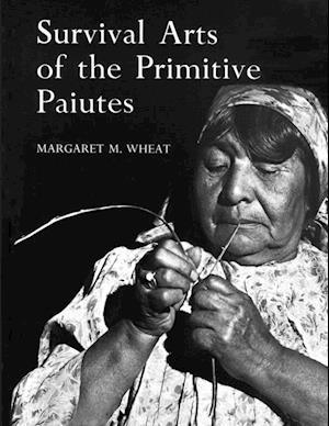 Survival Arts Of The Primitive Paiutes af Margaret M. Wheat