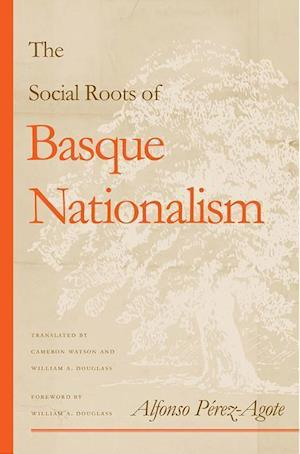 The Social Roots of Basque Nationalism af Alfonso Perez-Agote