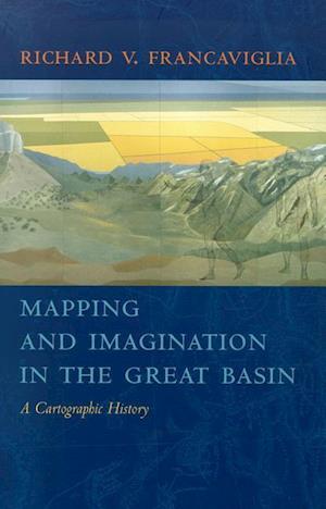 Mapping and Imagination in the Great Basin af Richard V. Francaviglia
