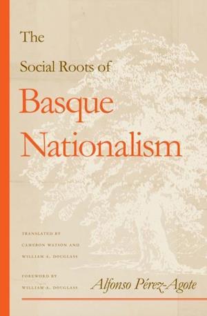 Social Roots Of Basque Nationalism af Alfonso Perez-Agote