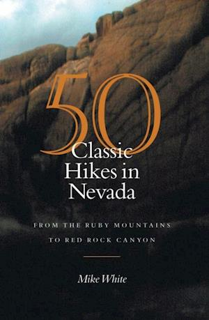 50 Classic Hikes In Nevada af Mike White