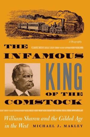 Infamous King Of The Comstock af Michael J. Makley
