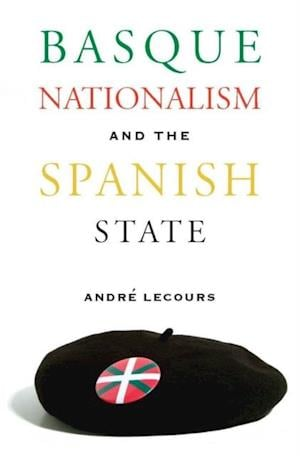 Basque Nationalism And The Spanish State af Andre Lecours