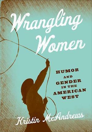 Wrangling Women af Kristin M. Mcandrews