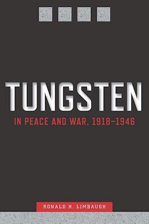 Tungsten in Peace and War, 1918-1946 af Ronald H. Limbaugh