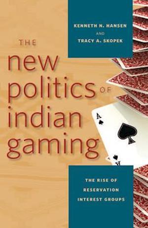 The New Politics of Indian Gaming af Tracy A. Skopek, Kenneth N. Hansen