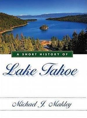 A Short History of Lake Tahoe af Michael J. Makley