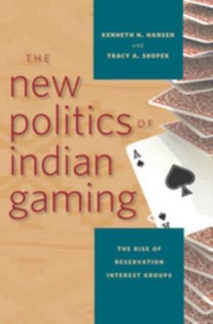 New Politics of Indian Gaming af Kenneth N. Hansen, Tracy A. Skopek