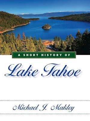 Short History of Lake Tahoe af Michael J. Makley