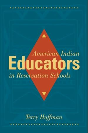 American Indian Educators in Reservation Schools af Terry Huffman