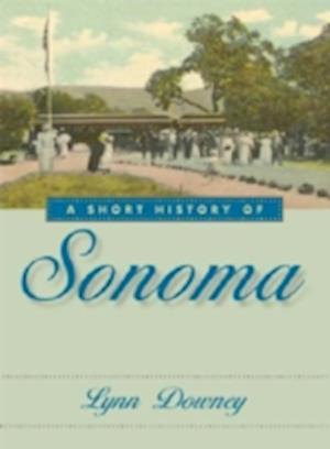 A Short History of Sonoma af Lynn Downey