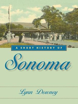 Short History of Sonoma af Lynn Downey