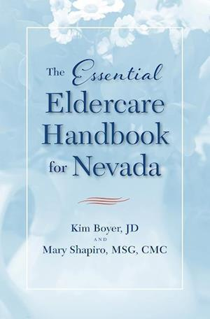 The Essential Eldercare Handbook for Nevada af Kim Boyer, Mary Shapiro