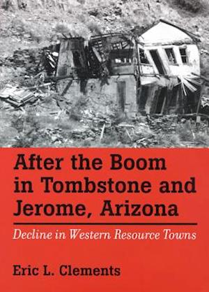 After the Boom in Tombstone and Jerome, Arizona af Eric L. Clements