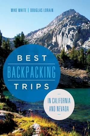 Best Backpacking Trips in California and Nevada af Douglas Lorain, Mike White