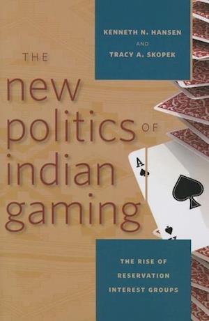 The New Politics of Indian Gaming af Kenneth N. Hansen, Tracy A. Skopek