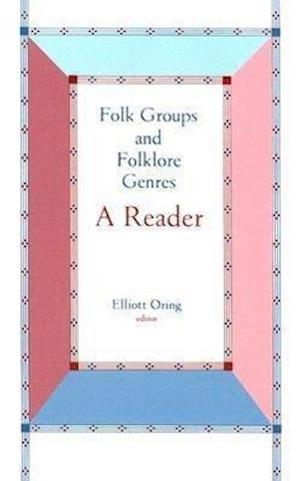 Folk Groups & Folklore Genres Reader af Elliott Oring