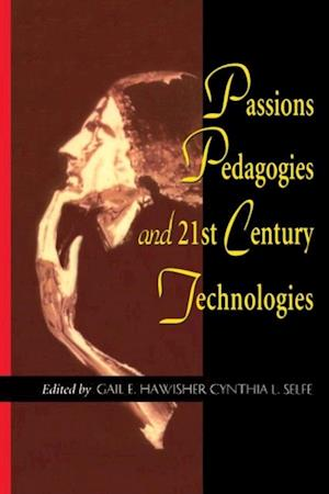 Passions Pedagogies and 21st Century Technologies af Gail Hawisher