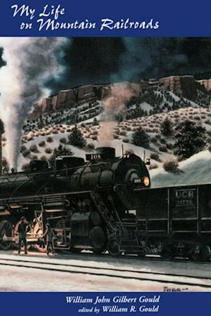 My Life On Mountain Railroads af William Gould