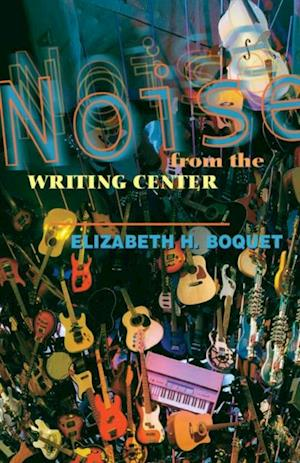 Noise From The Writing Center af Elizabeth Boquet