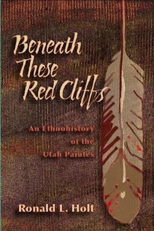 Beneath These Red Cliffs af Ronald L Holt