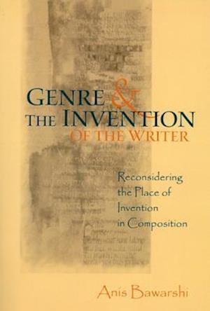 Genre & the Invention of the Writer af Anis Bawarshi