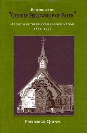 Building the Goodly Fellowship of Faith af Frederick Quinn