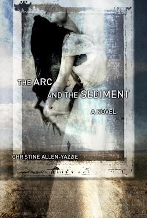 Arc and the Sediment af Christine Allen-yazzie