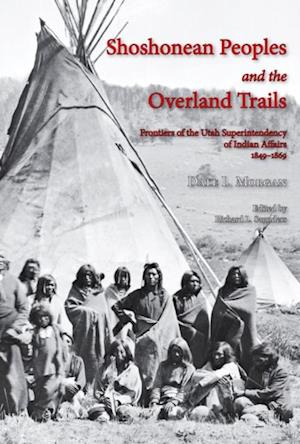 Shoshonean Peoples and the Overland Trail af Dale L Morgan