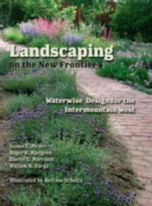 Landscaping on the New Frontier af William A. Varga, Roger K. Kjelgren, Susan E. Meyer