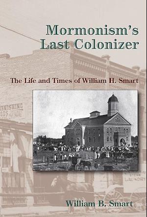 Mormonism's Last Colonizer af William B. Smart