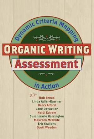 Organic Writing Assessment af Linda Adler-Kassner, Bob Broad, Barry Alford
