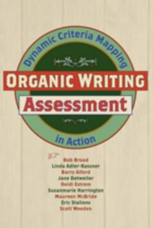 Organic Writing Assessment af Susanmarie Harrington, Linda Adler-Kassner, Bob Broad