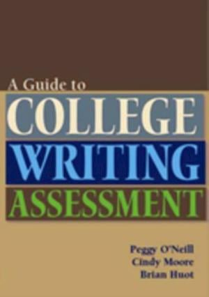 Guide to College Writing Assessment af Brian Huot, Peggy O'Neill, Cindy Moore