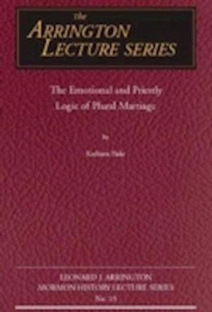 The Emotional & Priestly Logic of Plural Marriage af Kathleen Flake