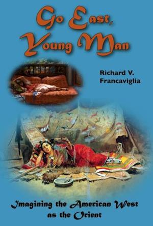 Go East, Young Man af Richard Francaviglia