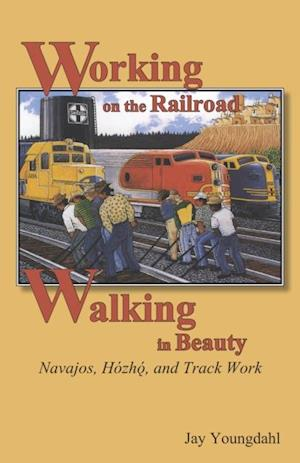 Working on the Railroad, Walking in Beauty af Jay Youngdahl