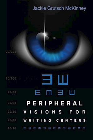 Peripheral Visions for Writing Centers af Jackie Grutsch McKinney, Jackie Grutsch McKinney