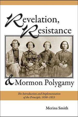 Revelation, Resistance, and Mormon Polygamy af Merina Smith