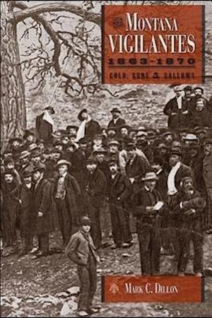 The Montana Vigilantes 18631870 af Mark C. Dillon