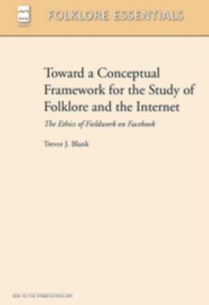 Toward a Conceptual Framework for the Study of Folklore and the Internet af Trevor J. Blank
