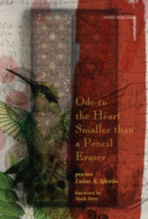 Ode to the Heart Smaller than a Pencil Eraser af Luisa A. Igloria