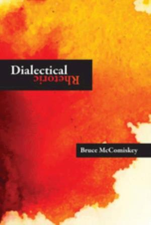 Dialectical Rhetoric af Bruce McComiskey