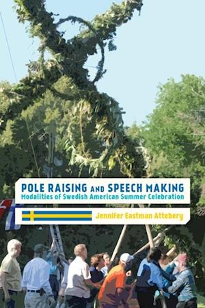 Pole Raising and Speech Making af Jennifer Eastman Attebery