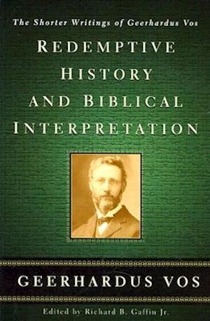 Redemptive History and Biblical Interpretation af Geerhardus Vos
