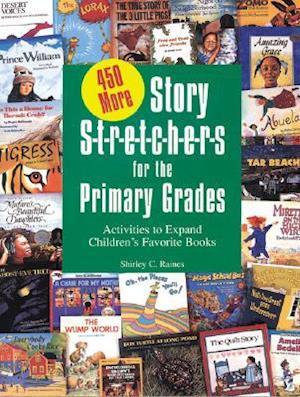 450 More Story S-T-R-E-T-C-H-E-R-S for the Primar af Shirley Raines